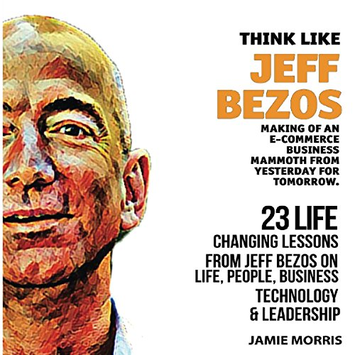 Couverture de Think Like Jeff Bezos: 23 Life Changing Lessons from Jeff Bezos on Life, People, Business, Technology, and Leadership