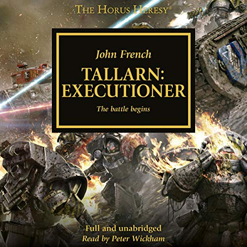 Tallarn: Executioner     The Horus Heresy              By:                                                                                                                                 John French                               Narrated by:                                                                                                                                 Peter Wickham                      Length: 3 hrs and 53 mins     2 ratings     Overall 5.0