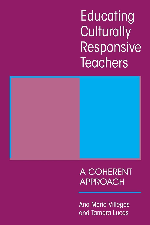 明らか第二交じるEducating Culturally Responsive Teachers: A Coherent Approach (Suny Series in Teacher Preparation and Development)