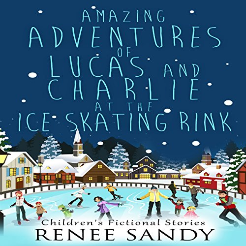 Amazing Adventures of Lucas and Charlie at the Ice Skating Rink audiobook cover art