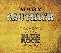 Live at Blue Rock by Mary Gauthier (2013-02-05)