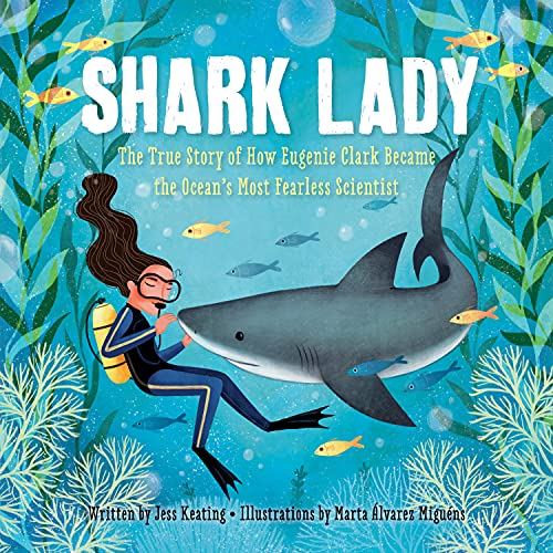 Shark Lady: The True Story of How Eugenie Clark Became the Ocean s Most Fearless Scientist (Women in Science Books, Marine Biology for Kids, Shark Gifts)