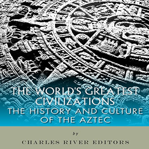 The World's Greatest Civilizations: The History and Culture of the Aztec audiobook cover art