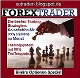 Der Forex Trader - Binäre Optionen: So erreichen Sie bis zu 40% Rendite im Monat mit den besten Strategien