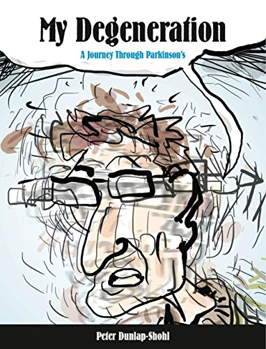 My Degeneration: A Journey Through Parkinson's (Graphic Medicine)