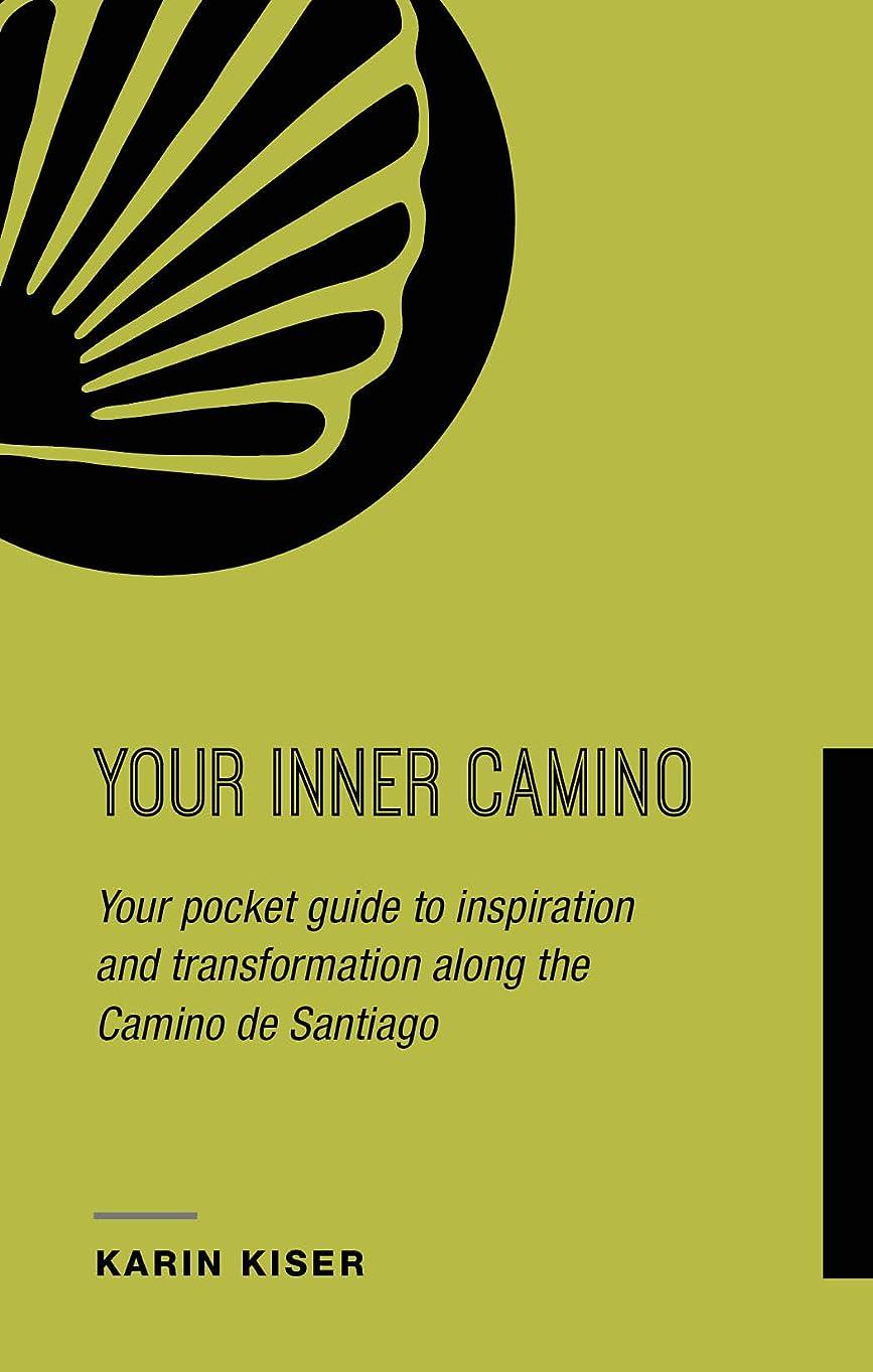 コーン証明予算Your Inner Camino: Your Pocket Guide to Inspiration and Transformation Along the Camino de Santiago (English Edition)