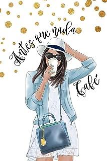 Antes Que Nada Café: Libreta De Apuntes Cafe Spanish Coffee Journal Cuaderno Para Mujer (Spanish Edition)