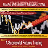 A Successful Futures Trading - Subliminal & Ambient Music Therapy 10