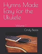 Hymns Made Easy for the Ukulele: Volume 1