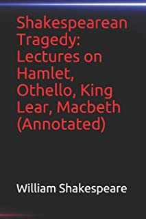 Shakespearean Tragedy: Lectures on Hamlet, Othello, King Lear, Macbeth(Annotated)