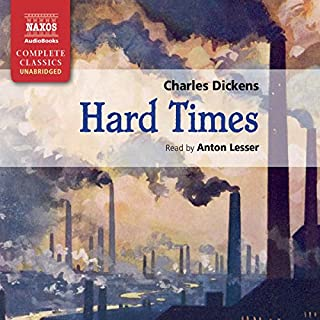 Hard Times                   By:                                                                                                                                 Charles Dickens                               Narrated by:                                                                                                                                 Anton Lesser                      Length: 10 hrs and 41 mins     70 ratings     Overall 4.6