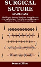 SURGICAL SUTURE MADE EASY: The Ultimate Guide on Must Know Surgical Knots & Suturing Techniques Used in Surgery and Emerge...