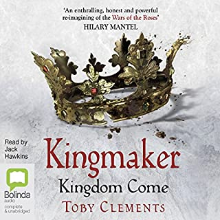 Kingdom Come     Kingmaker, Book 4              By:                                                                                                                                 Toby Clements                               Narrated by:                                                                                                                                 Jack Hawkins                      Length: 13 hrs and 29 mins     466 ratings     Overall 4.8