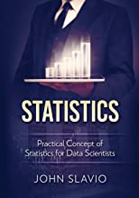 Statistics: Practical Concept of Statistics for Data Scientists