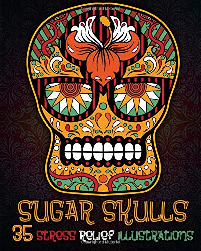 Sugar Skull Coloring Book: Day Of The Dead Coloring book with extra pages (flowers, animals, mandala)