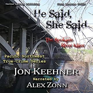 He Said, She Said: The Spokane River Killer                   By:                                                                                                                                 Jon Keehner                               Narrated by:                                                                                                                                 Alex Zonn                      Length: 10 hrs and 2 mins     1 rating     Overall 5.0