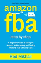 AMAZON FBA: A Beginners Guide To Selling On Amazon, Making Money And Finding Products That Turns Into Cash