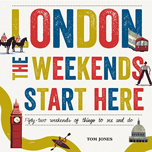 London, The Weekends Start Here: Fifty-two Weekends of...