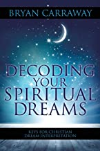 Decoding Your Spiritual Dreams: Keys for Christian Dream Interpretation