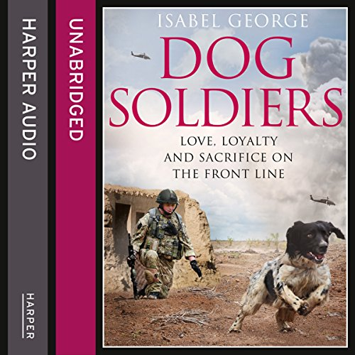 Dog Soldiers: Love, Loyalty and Sacrifice on the Front Line cover art