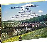 Die Mühlhausen-Treffurter Eisenbahn 1911-1969 - VOGTEIER BIMMEL - Ein Bildband