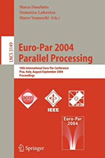 Euro-Par 2004 Parallel Processing: 10th International Euro-Par Conference, Pisa, Italy, August 31-September 3, 2004, Proceedings (Lecture Notes in Computer Science)