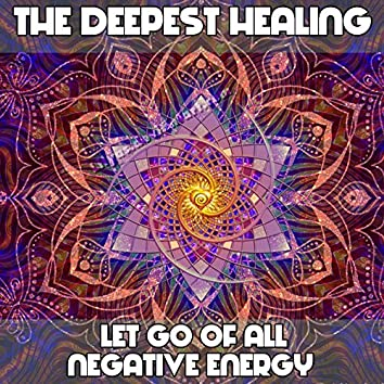 The DEEPEST Healing | Let Go Of All Negative Energy - Healing Meditation Music 432Hz