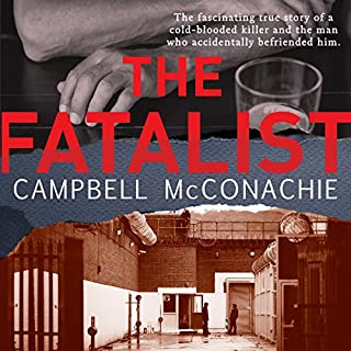 The Fatalist                   By:                                                                                                                                 Campbell McConachie                               Narrated by:                                                                                                                                 Neil Pigot                      Length: 12 hrs and 54 mins     18 ratings     Overall 4.6