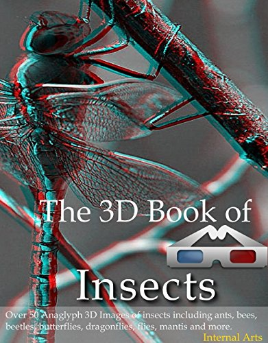 The 3D Book of Insects. Over 50 Anaglyph 3D images of insects including ants, bees, beetles, butterflies, dragonflies, flies, mantis and more. (3D Books 36) (English Edition)