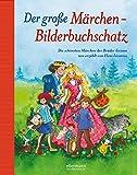 Der große Märchen-Bilderbuchschatz: Die schönsten Märchen der Brüder Grimm neu erzählt (Große Vorlesebücher)