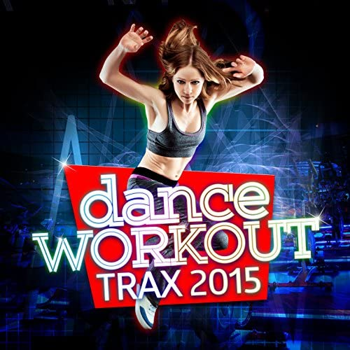 Workout Trax Playlist, Dance Hit Workout 2015 & Dance Workout