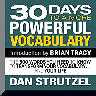 30 Days to a More Powerful Vocabulary     The 500 Words You Need to Know to Transform Your Vocabulary...and Your Life              By:                                                                                                                                 Dan Strutzel                               Narrated by:                                                                                                                                 Dan Strutzel                      Length: 7 hrs and 48 mins     113 ratings     Overall 3.8