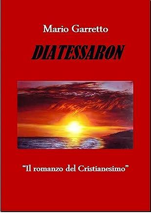 DIATESSARON:  Il romanzo del Cristianesimo