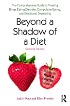 Beyond a Shadow of a Diet: The Comprehensive Guide to Treating Binge Eating Disorder, Compulsive Eating, and Emotional Ove...