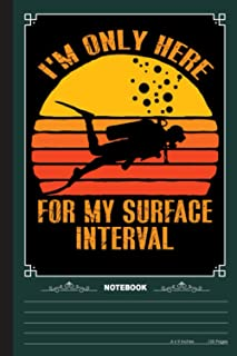 Im Only Here For My Surface Interval Notebook: A Notebook, Journal Or Diary For Suba Diving Lover - 6 x 9 inches, College ...