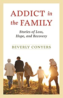 Addict in the Family: Stories of Loss, Hope, and Recovery