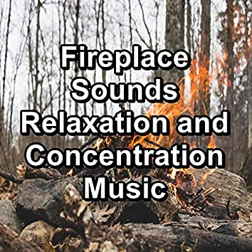 Fireplace Sounds Relaxation and Concentration Music