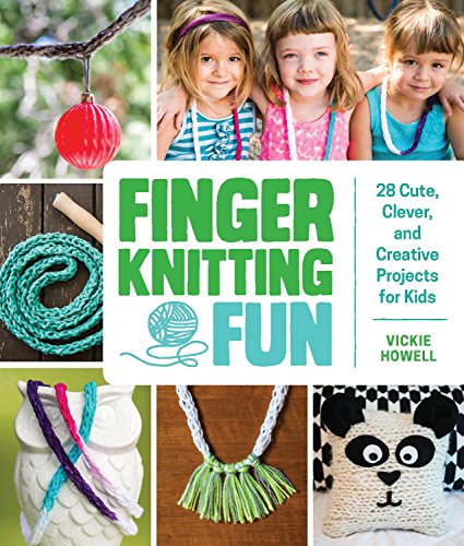 Finger Knitting Fun: 28 Cute, Clever and Creative Projects for Kids by Vickie Howell