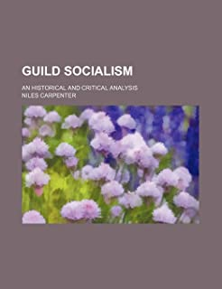 Guild Socialism; An Historical and Critical Analysis