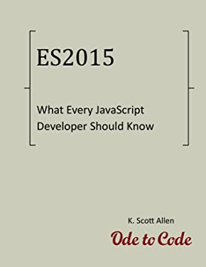 What Every JavaScript Developer Should Know About ECMAScript 2015 (OdeToCode Programming Series Book 2)