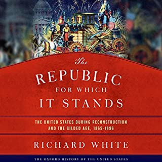 The Republic for Which It Stands     The United States During Reconstruction and the Gilded Age, 1865-1896              By:                                                                                                                                 Richard White                               Narrated by:                                                                                                                                 Noah Michael Levine                      Length: 34 hrs and 41 mins     99 ratings     Overall 4.2