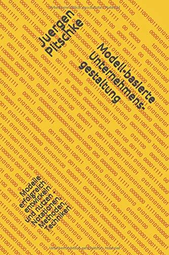 Modell-basierte Unternehmensgestaltung: Modelle erfolgreich entwickeln und nutzen - Notationen, Methoden, Techniken
