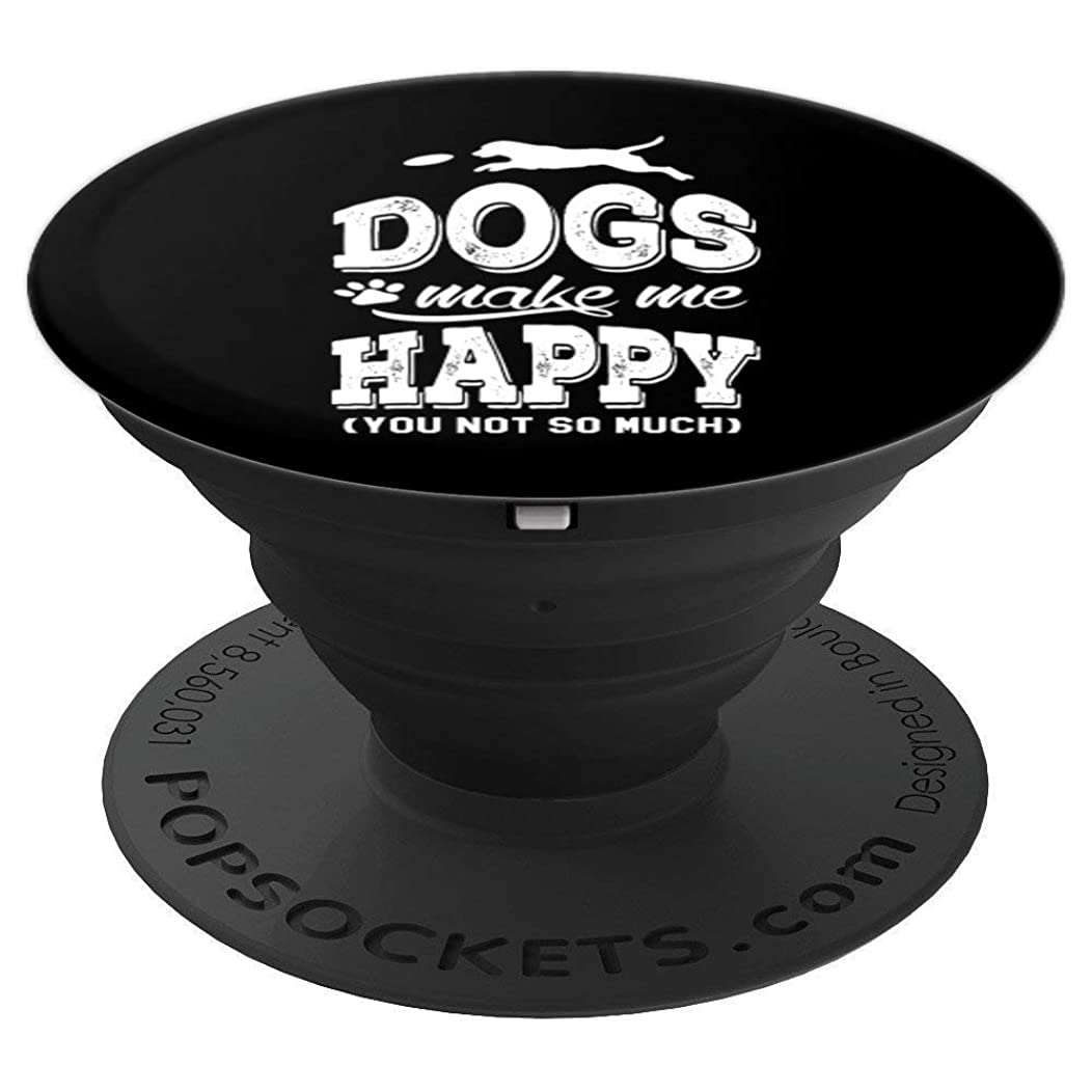 Dogs Make Me Happy You Not So Much Funny Dog Lover Gift - PopSockets Grip and Stand for Phones and Tablets