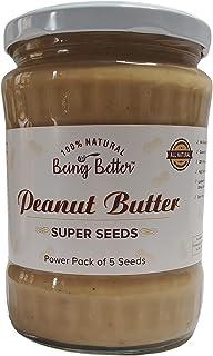 Being Better Peanut Butter Super Seeds 500 Grams I All natural I 28 GMS Protein I Watermelon seeds, Pumpkin seeds, Sunflow...