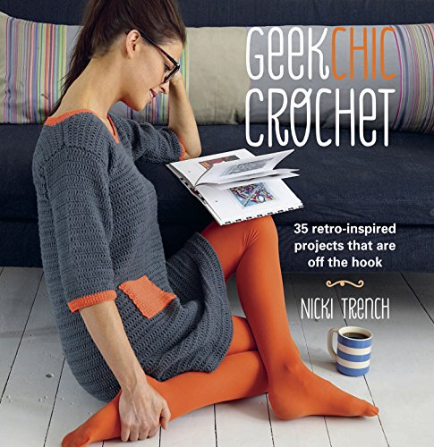 Geek Chic Crochet: 35 retro-inspired projects that are off the hook (English Edition)
