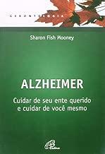 Alzheimer - Cuidar de seu Ente Querido - 3»Ed. - E Cuidar de voce Mesmo
