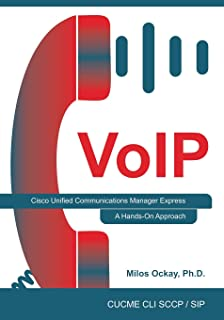 VoIP: Cisco Unified Communications Manager Express: A Hands-On Approach