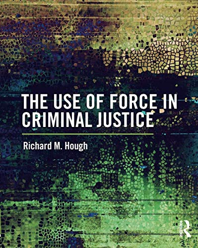 The Use of Force in Criminal Justice