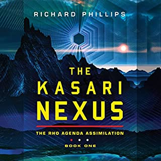 The Kasari Nexus     Rho Agenda Assimilation, Book 1              By:                                                                                                                                 Richard Phillips                               Narrated by:                                                                                                                                 Alexander Cendese                      Length: 10 hrs and 57 mins     1,039 ratings     Overall 4.5