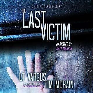 The Last Victim     A Violet Darger Novella              Auteur(s):                                                                                                                                 L. T. Vargus,                                                                                        Tim McBain                               Narrateur(s):                                                                                                                                 Kate Marcin                      Durée: 1 h et 28 min     Pas de évaluations     Au global 0,0